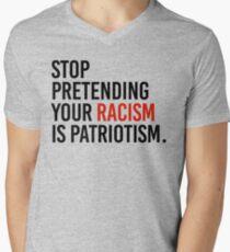 Stop Pretending your racism is patriotism Men's V-Neck T-Shirt