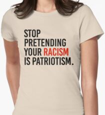 Stop Pretending your racism is patriotism Womens Fitted T-Shirt