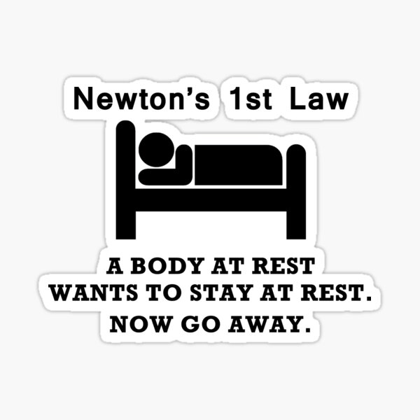 NEWTONS FIRST LAW - BODY AT REST - GO AWAY! - Mens Cotton T-Shirt Sticker