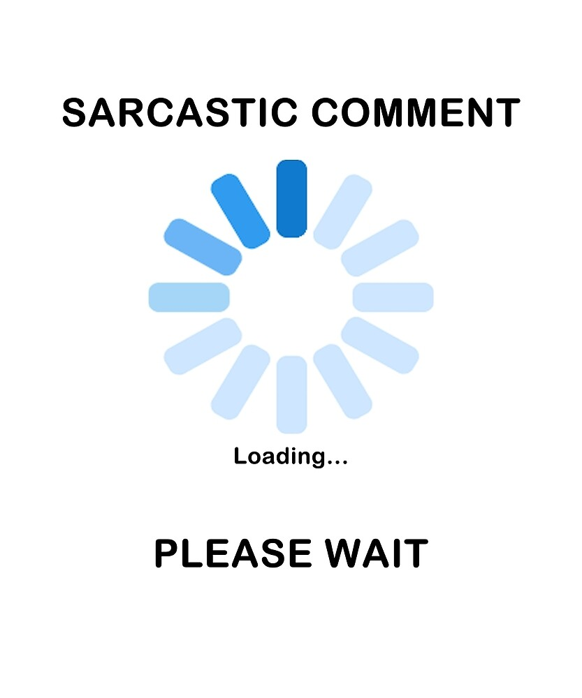 Sarcastic Comment Loading Funny T Shirt by AwesomeApparel