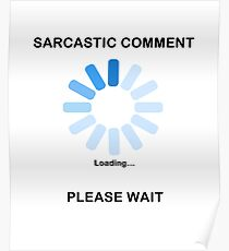 Sarcastic Comment Loading Funny T Shirt Poster