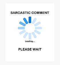 Sarcastic Comment Loading Funny T Shirt Photographic Print
