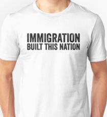 Immigration Built This Nation Resist Anti Donald Trump Unisex T-Shirt