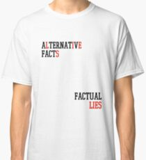 Alternative Facts Factual Lies - (Custom Fonts Avaliable - See Description) Classic T-Shirt