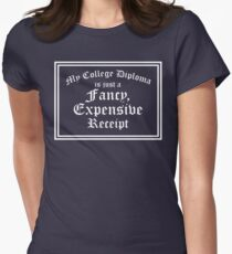 My College Diploma is just a fancy, expensive receipt Women's Fitted T-Shirt