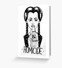 Wednesday Addams- Homicide Greeting Card