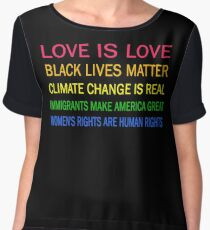 Love is love, Black Lives matter, climate change is real, immigrants make america great, women's rights are human rights Chiffon Top