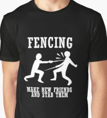Fencing Make New Friends And Stab Them Graphic T-Shirt