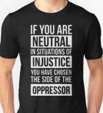 if you are neutral in situations of injustice shirt Unisex T-Shirt