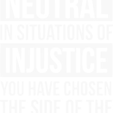if you are neutral in situations of injustice shirt by ifrogtees