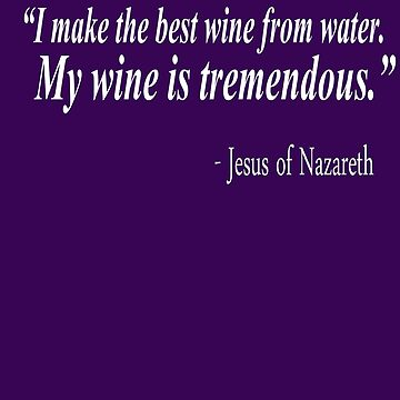 Jesus Wine Funny Quote T-Shirt by BoneArt