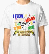 TV Game Show Gear - TPIR (The Price Is...) I Flew # Miles Classic T-Shirt