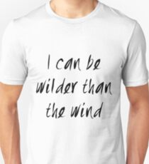 I can be wilder than the wind Unisex T-Shirt