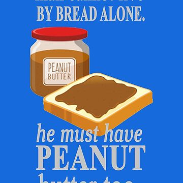 Bread Alone Funny Quote T-Shirt by BoneArt