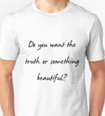 Do you want the truth or something beautiful? Unisex T-Shirt