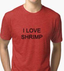 I LOVE SHRIMP Tri-blend T-Shirt