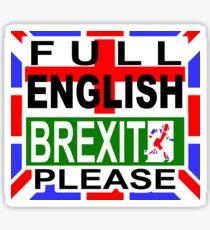 FULL ENGLISH BREXIT PLEASE Sticker