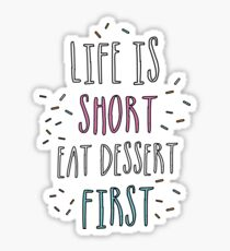 Life is short, eat dessert first! Sticker