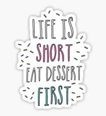 Life is short, eat dessert first! Sticker