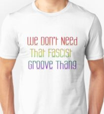 We Don't Need That Fascist Groove Thang Unisex T-Shirt