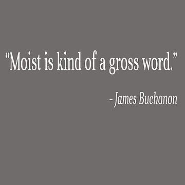Moist Is A Gross Word Funny T-Shirt by BoneArt