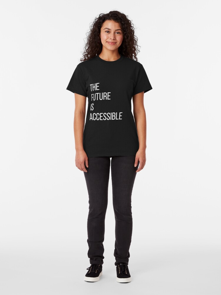 Alternate view of The Future Is Accessible  Classic T-Shirt