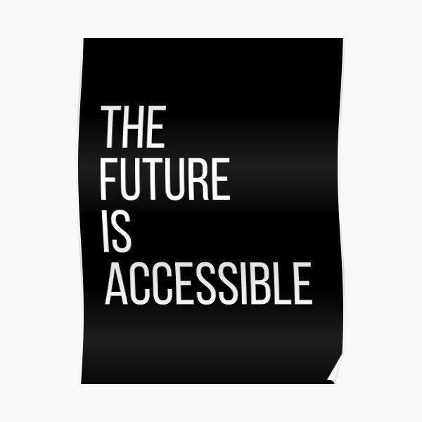 The Future Is Accessible  Poster
