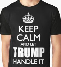 Keep Calm and Trump it Graphic T-Shirt