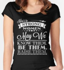 Here's To Strong Women May We Know Them Quote  Women's Fitted Scoop T-Shirt