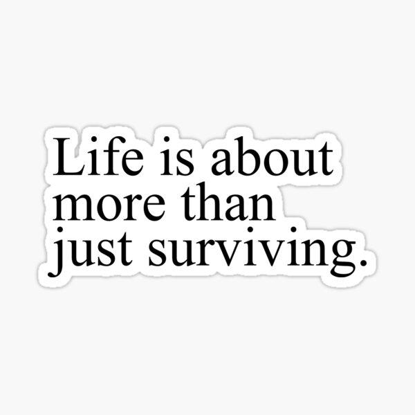 La vida es más que solo sobrevivir. (Cita de Clarke Griffin) Pegatina