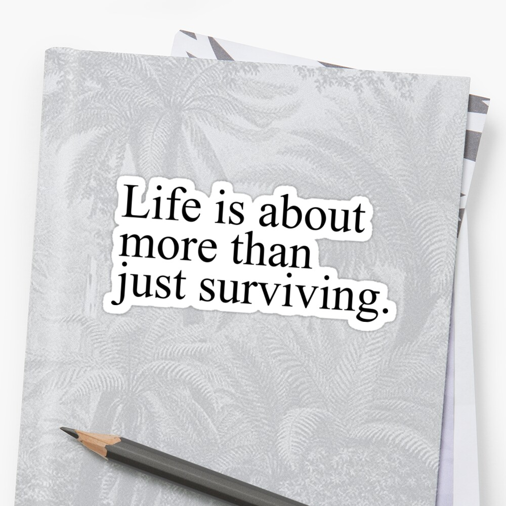 Life Is About More Than Just Surviving. (Clarke Griffin Quote) by Brenda Lee