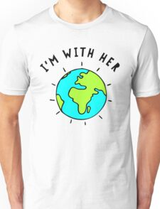 I'm With Her, Earth Unisex T-Shirt