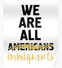 WE ARE ALL IMMIGRANTS - America Quote Poster