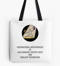 International Brotherhood of Jazz Dancers, Pastry Chefs and Nuclear Technicians Tote Bag