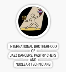 International Brotherhood of Jazz Dancers, Pastry Chefs and Nuclear Technicians Sticker