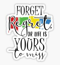Forget Regret Or Life Is Your To Miss Sticker