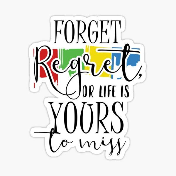 Olvida el arrepentimiento o la vida es tu perdida Pegatina