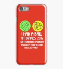 I had a ball iPhone Case/Skin