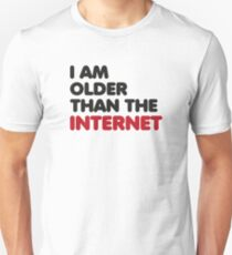 I am older than the internet Unisex T-Shirt