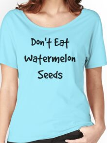 Don't Eat Watermelon Seeds Women's Relaxed Fit T-Shirt