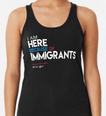 Ich bin wegen Immigranten hier Racerback Tank Top