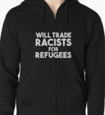 Will Trade Racists for Refugees Zipped Hoodie