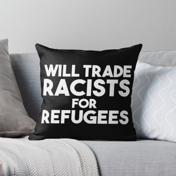 Will Trade Racists for Refugees Throw Pillow