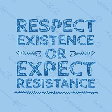 Respect Existence or Expect Resistance by astralsled