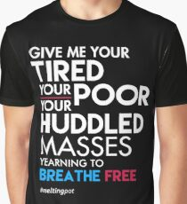 Give Me Your Tired Your Poor - Immigrant T-Shirt Graphic T-Shirt