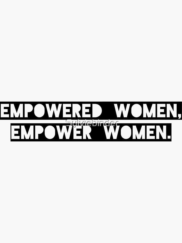 Empowered Women Empower Women  by Sylviebinder