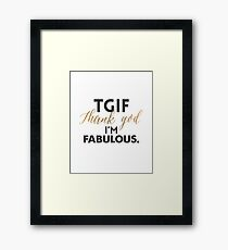 TGIF - Thanks God I'm Fabulous Framed Print