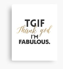 TGIF - Thanks God I'm Fabulous Canvas Print