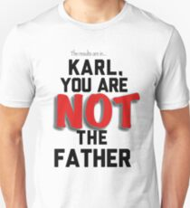 Karl you are not the father  T-Shirt