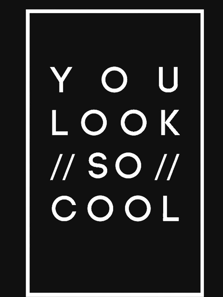you look so cool by crazedgum